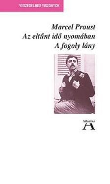 Marcel Proust - Az eltűnt idő nyomában- A fogoly lány
