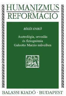 Békés Enikő - Asztrológia, orvoslás és fiziognómia Galeotto Marzio műveiben
