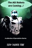 MBE Tony Thorne - The AGI Robots are Coming [eKönyv: epub,  mobi]