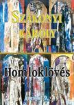 SZAKONYI KÁROLY - HOMLOKLÖVÉS - ÉLETMŰ 9. -