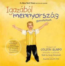 COLTON BURPO - IGAZÁBÓL MENNYORSZÁG GYEREKEKNEK Egy kisfiú megdöbbentő története a mennyországba tett utazásáról és csodálatos visszatéréséről
