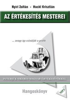 Nyíri Zoltán - Hackl Krisztián - Az értékesítés mesterei - avagy így csinálják a profik