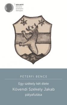 Péterfi Bence - Egy székely két élete - Kövendi Székely Jakab pályafutása
