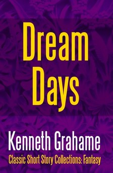 Kenneth Grahame - Dream Days [eKönyv: epub, mobi]