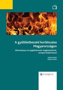 Koltay András - A gyűlöletbeszéd korlátozása Magyarországon - Alkotmányos és jogalkalmazói megközelítések, európai kitekintéssel [eKönyv: epub, mobi]