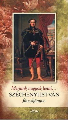 . - Merjünk nagyok lenni... - Széchenyi István füveskönyve