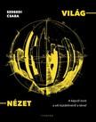 Szegedi Csaba - VILÁG-NÉZET - A képről mint a sík küzdelméről a térrel [eKönyv: pdf]<!--span style='font-size:10px;'>(G)</span-->