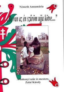 """Németh Annamária - """"Be van az én szűröm ujja kötve..."""" - A Bakonyi szűr és mestere, Zalai Károly"""