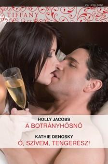 Kathie DeNosky Holly Jacobs, - Tiffany 257-258. (A botrányhősnő; Ó, szívem, tengerész!) [eKönyv: epub, mobi]