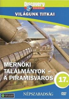 Discovery - MÉRNÖKI TALÁLMÁNYOK - A PIRAMISVÁROS - VILÁGUNK TITKAI - DVD -