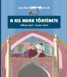HAUFF, WILHELM-GONDOS MÁRIA - A kis Mukk története