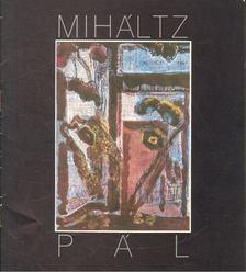 BIHARI JÓZSEF - Miháltz Pál festőművész kiállítása [antikvár]