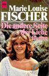 Fischer, Marie Louise - Die Andere Seite der Liebe [antikvár]
