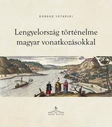 Konrad Sutarski - Lengyelország történelme magyar vonatkozásokkal
