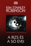 Kim Stanley Robinson - A rizs és a só évei