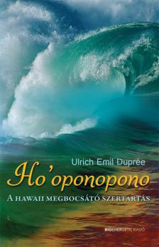Ulrich Emil Duprée - HO´OPONOPONO - A HAWAII MEGBOCSÁTÓ SZERTARTÁS