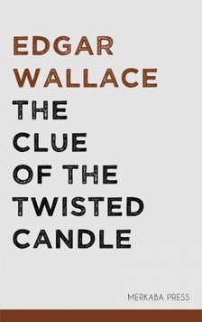 Edgar Wallace - The Clue of the Twisted Candle [eKönyv: epub, mobi]
