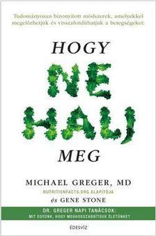 GREGER, MICHAEL  DR. - STONE, GENE - Hogy ne halj meg