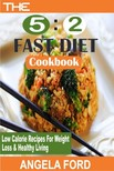 Ford Angela - The 5:2 Fast Diet Cookbook - Low Calorie Recipes For Weight Loss And Healthy Living [eKönyv: epub,  mobi]