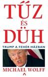 Michael Wolff - Tűz és düh - Trump a Fehér Házban [eKönyv: epub, mobi]<!--span style='font-size:10px;'>(G)</span-->