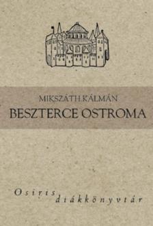 MIKSZÁTH KÁLMÁN - BESZTERCE OSTROMA - OSIRIS DIÁKKÖNYVTÁR