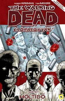 Robert Kirkman, Tony Moore (illusztrátor) - The Walking Dead Élőhalottak - 1. kötet: Holtidő