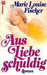 Fischer, Marie Louise - Aus Liebe Schuldig [antikvár]