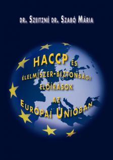 SZEITZNÉ SZABÓ MÁRIA DR. - HACCP ÉS ÉLELMISZER-BIZTONSÁGI ELŐÍRÁSOK AZ EURÓPAI UNIÓBAN