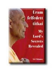 Sri Chinmoy - Uram felfedett titkai - My Lord's Secrets Revealed