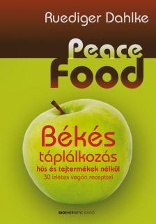 Dahlke Ruediger - Peace Food - Békés táplálkozás hús és tejtermékek nélkül