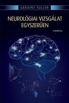 Fuller, Geraint - Neurológiai vizsgálat egyszerűen (5. kiadás)