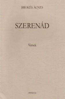 BROKÉS ÁGNES - SZERENÁD - VERSEK