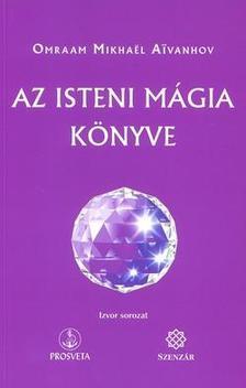 Omraam Mikhael Aivanhov - Az isteni mágia könyve