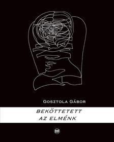 Gosztola Gábor - Beköttetett az elménk