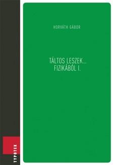 Gábor (szerk.) Horváth - Táltos leszek... fizikából I. [eKönyv: pdf]