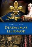 Csikász Lajos - Diadalmas liliomok [eKönyv: epub, mobi]<!--span style='font-size:10px;'>(G)</span-->