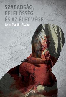 John Martin Fischer - Szabadság, felelősség és az élet vége
