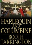 Tarkington, Booth - Harlequin and Columbine [eKönyv: epub,  mobi]