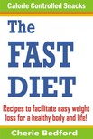 Bedford Cherie - The Fast Diet Calorie Controlled Snacks - Recipes to Facilitate Easy Weight Loss for a Healthy Body and Life! [eKönyv: epub,  mobi]