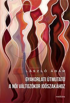 László Ádám - Gyakorlati útmutató a női változókor időszakához