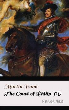 Hume Martin - The Court of Philip IV [eKönyv: epub, mobi]