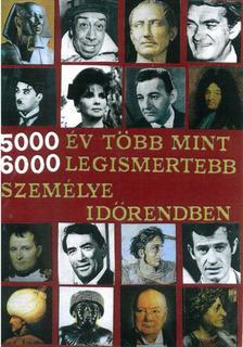 Sándor Ferenc - 5000 év több mint 6000 legismertebb személye időrendben