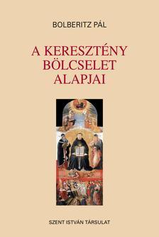 Dr. Bolberitz Pál - A keresztény bölcselet alapjai