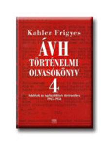 Kahler Frigyes - ÁVH TÖRTÉNELMI OLVASÓKÖNYV 4.