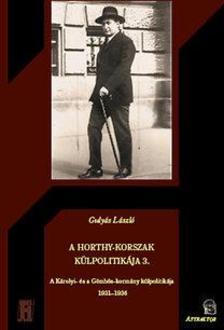 Gulyás László - A Horthy-korszak külpolitikája 3. - A Károlyi- és a Gömbös-kormány külpolitikája 1931-1936 ***