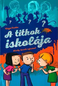 Vágó Csaba - A titkok iskolája