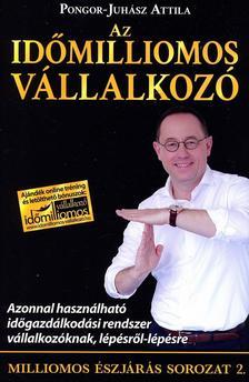 Pongor-Juhász Attila - Az időmilliomos vállalkozó