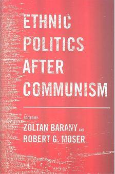 BARANY, ZOLTAN - MOSER, ROBERT G, - Ethnic Politics After Communism [antikvár]