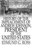 Ross Edmund G. - History of the Impeachment of Andrew Johnson [eKönyv: epub,  mobi]