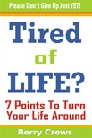Crews Berry - Tired of Life? - 7 Points To Turn Your Life Around [eKönyv: epub,  mobi]